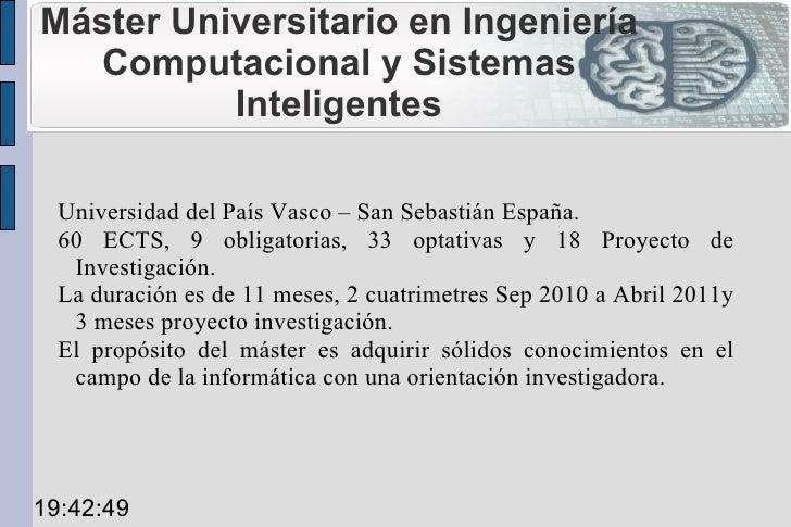 Máster Universitario en Ingeniería Computacional y Sistemas Inteligentes <ul><li>Universidad del País Vasco – San Sebastiá...