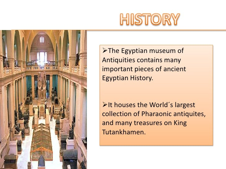 HISTORY<br /><ul><li>TheEgyptianmuseum of Antiquitiescontainsmanyimportantpieces of ancientEgyptianHistory.