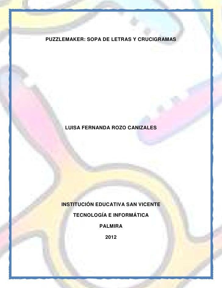 PUZZLEMAKER: SOPA DE LETRAS Y CRUCIGRAMAS      LUISA FERNANDA ROZO CANIZALES    INSTITUCIÓN EDUCATIVA SAN VICENTE        T...