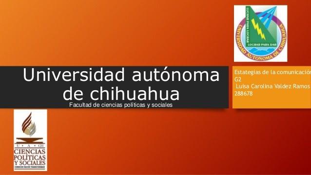 Universidad autónoma de chihuahuaFacultad de ciencias políticas y sociales Estategias de la comunicación G2 Luisa Carolina...
