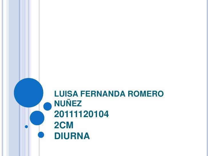 LUISA FERNANDA ROMERO NUÑEZ 201111201042CMDIURNA <br />