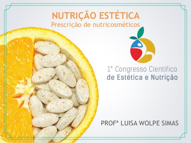 1 NUTRIÇÃO ESTÉTICA Prescrição de nutricosméticos PROFª LUISA WOLPE SIMAS