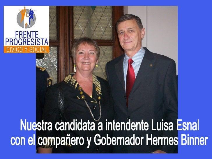 Nuestra candidata a intendente Luisa Esnal  con el compañero y Gobernador Hermes Binner