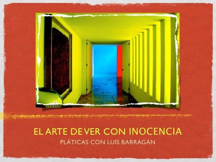 EL ARTE DE VER CON INOCENCIA     PLÁTICAS CON LUIS BARRAGÁN