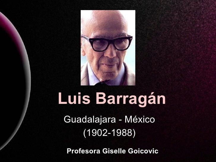 Luis Barragán Guadalajara - México (1902-1988) Profesora Giselle Goicovic