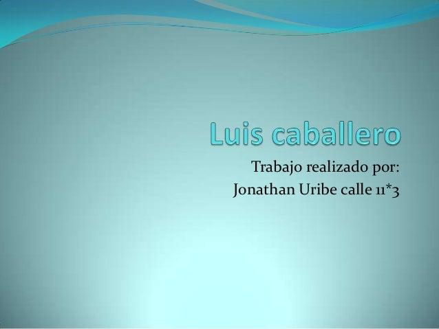 Trabajo realizado por:Jonathan Uribe calle 11*3