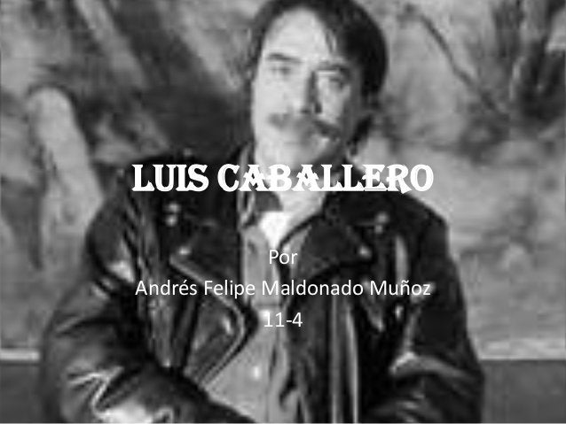 Luis Caballero              PorAndrés Felipe Maldonado Muñoz              11-4