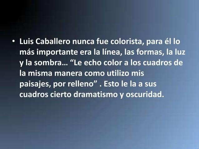 """• Luis Caballero nunca fue colorista, para él lo  más importante era la línea, las formas, la luz  y la sombra… """"Le echo c..."""