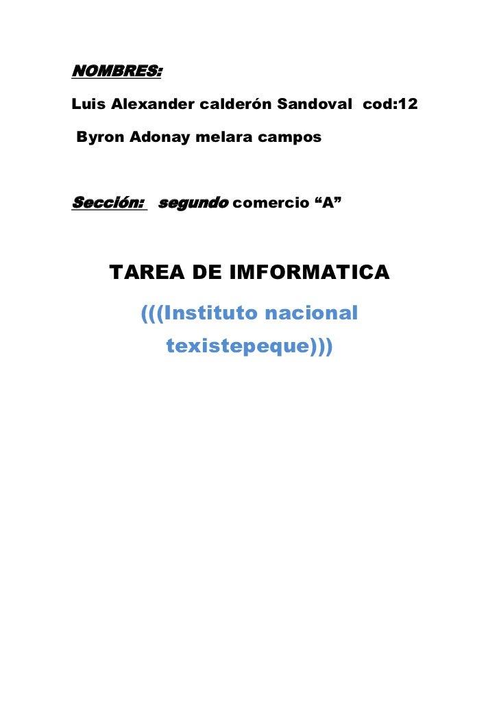 """NOMBRES:Luis Alexander calderón Sandoval cod:12Byron Adonay melara camposSección: segundo comercio """"A""""    TAREA DE IMFORMA..."""