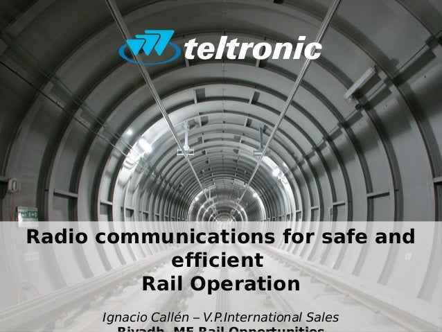 Radio communications for safe and efficient Rail Operation Ignacio Callén – V.P.International Sales