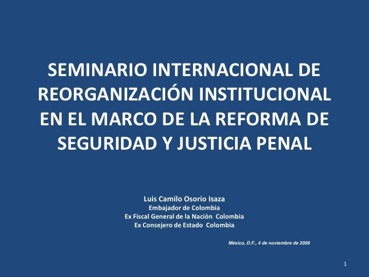 SEMINARIO INTERNACIONAL DE REORGANIZACIÓN INSTITUCIONAL EN EL MARCO DE LA REFORMA DE   SEGURIDAD Y JUSTICIA PENAL         ...