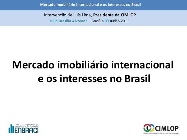 Mercado imobiliário internacional e os interesses no Brasil Tulip Brasília Alvorada – Brasília 09 Junho 2011 Intervenção d...