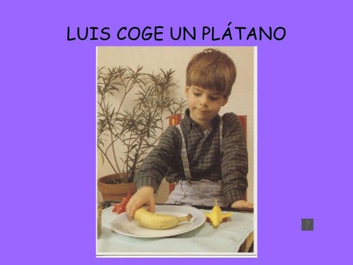 LUIS COGE UN PLÁTANO