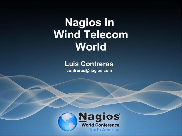 Nagios in Wind Telecom World Luis Contreras lcontreras@nagios.com