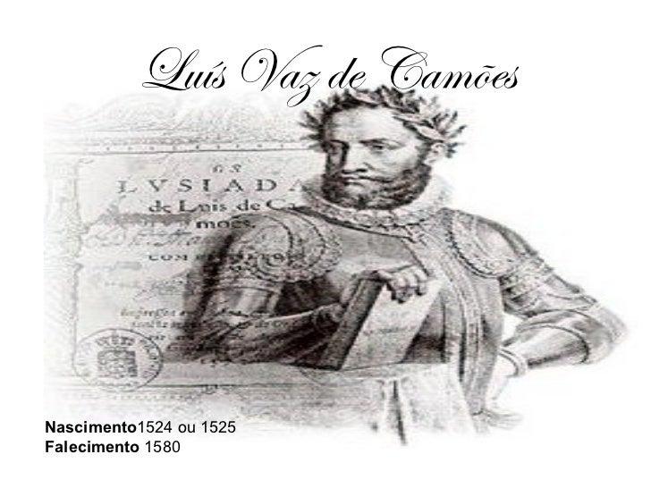 Luís Vaz de Camões Nascimento 1524 ou 1525 Falecimento  1580
