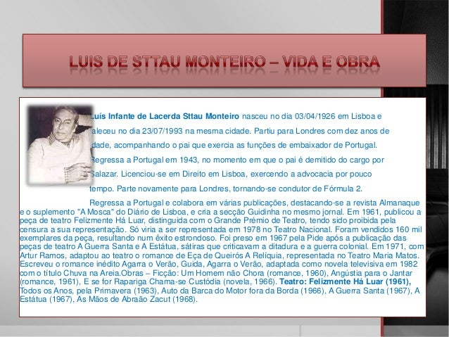 Luís Infante de Lacerda Sttau Monteiro nasceu no dia 03/04/1926 em Lisboa e                   faleceu no dia 23/07/1993 na...
