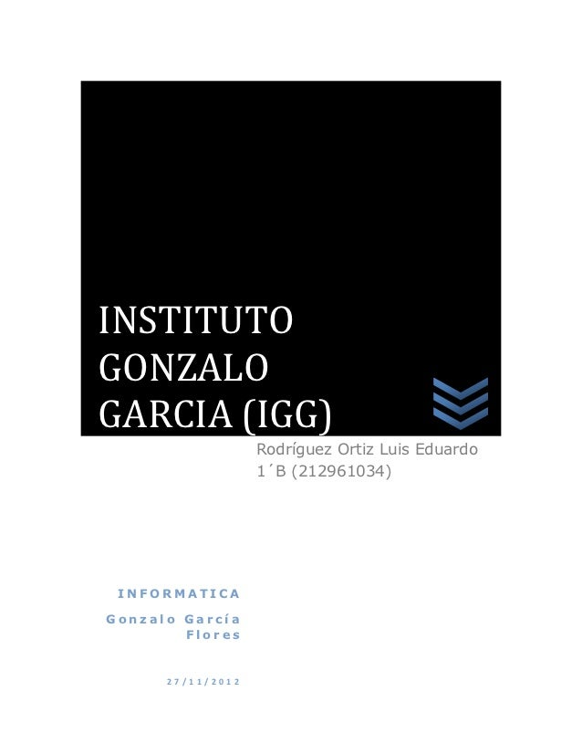 INSTITUTOGONZALOGARCIA (IGG)                   Rodríguez Ortiz Luis Eduardo                   1´B (212961034) INFORMATICAG...