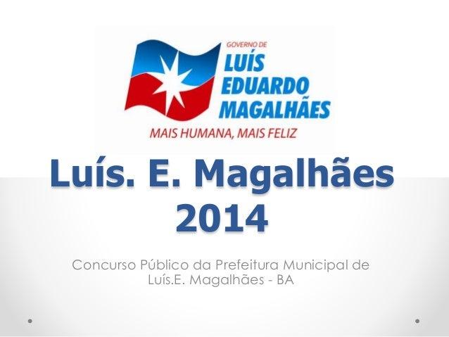 Luís. E. Magalhães  2014  Concurso Público da Prefeitura Municipal de  Luís.E. Magalhães - BA