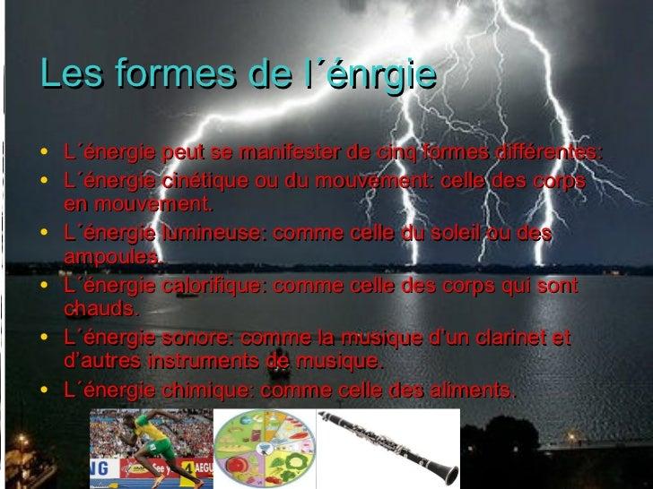 Les formes de l´énrgie• L´énergie peut se manifester de cinq formes différentes:• L´énergie cinétique ou du mouvement: cel...