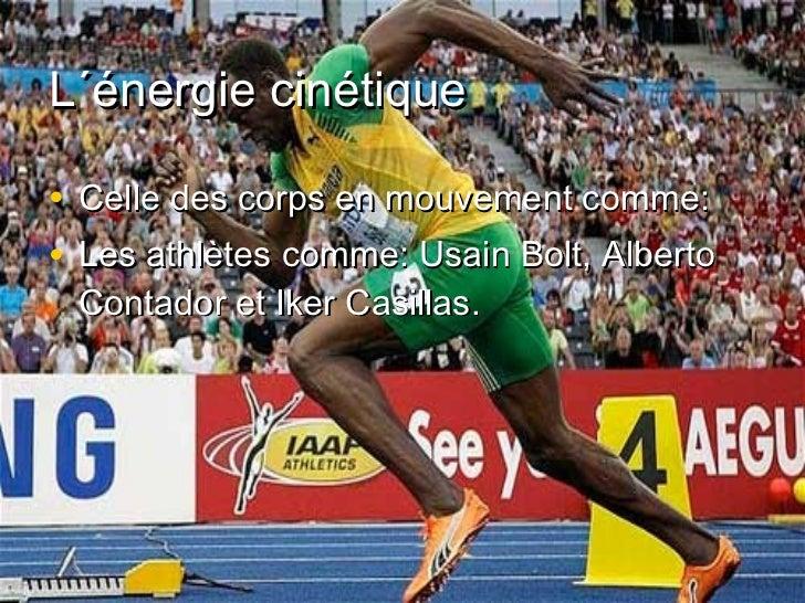 L´énergie cinétique•   Celle des corps en mouvement comme:•   Les athlètes comme: Usain Bolt, Alberto    Contador et Iker ...