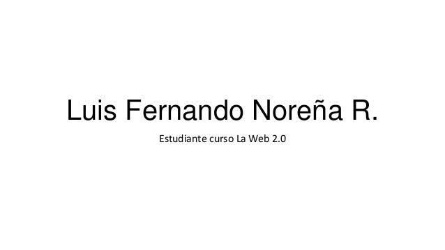 Luis Fernando Noreña R. Estudiante curso La Web 2.0