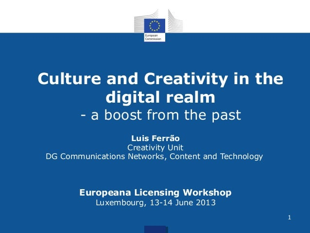 Culture and Creativity in thedigital realm- a boost from the pastLuis FerrãoCreativity UnitDG Communications Networks, Con...