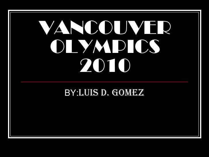 VANCOUVEROLYMPICS 2010<br />BY:LUIS D. GOMEZ<br />