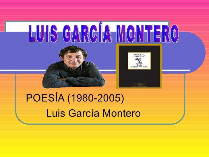 POESÍA (1980-2005) Luis García Montero LUIS GARCÍA MONTERO