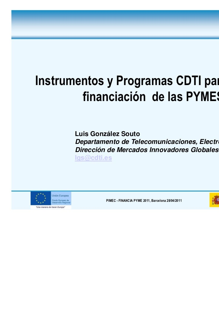 Instrumentos y Programas CDTI para apoyo y        financiación de las PYMES       Luis González Souto       Departamento d...
