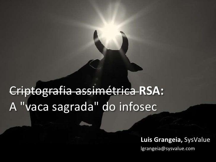 """Criptografia assimétrica RSA:A """"vaca sagrada"""" do infosec                        Luis Grangeia, SysValue                   ..."""