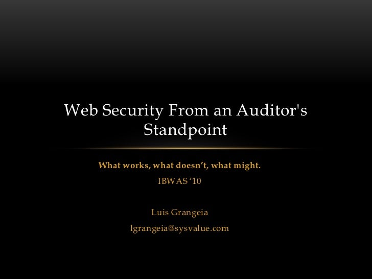 "Web Security From an Auditors         Standpoint    What works, what doesn't, what might.                 IBWAS ""10       ..."