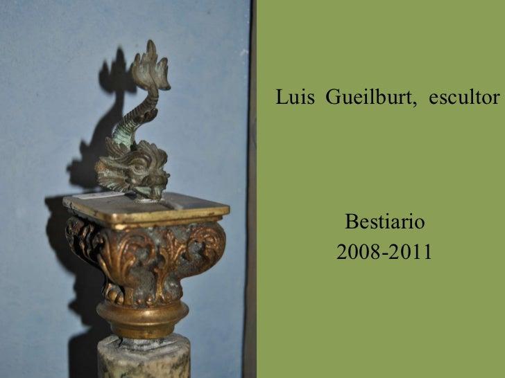 Luis  Gueilburt,  escultor Bestiario 2008-2011