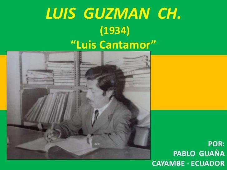 """LUIS  GUZMAN  CH. (1934)""""Luis Cantamor""""<br />      .<br />POR:<br />PABLO  GUAÑA<br />CAYAMBE - ECUADOR<br />"""