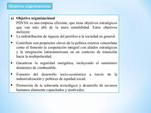 Objetivo organizacional a) Objetivo organizacional PDVSA es una empresa eficiente, que tiene objetivos estratégicos que va...