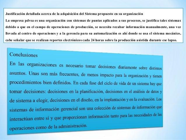 Justificación detallada acerca de la adquisición del Sistema propuesto en su organización La empresa pdvsa es una organiza...