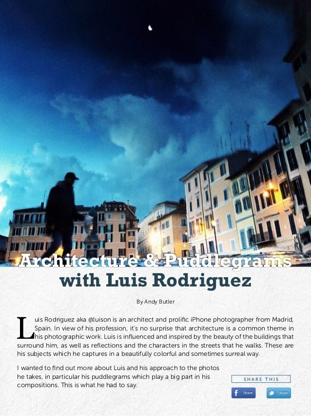 L uis Rodriguez aka @luison is an architect and prolific iPhone photographer from Madrid, Spain. In view of his profession...