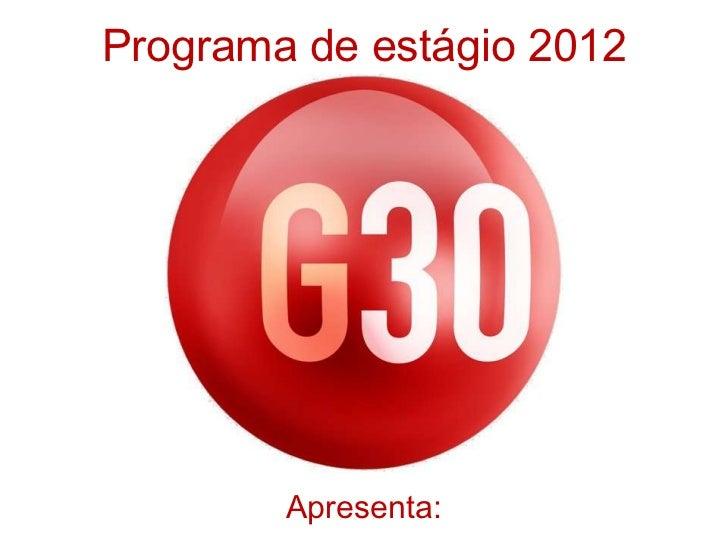 Programa de estágio 2012        Apresenta: