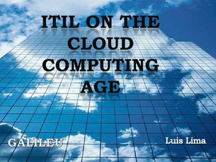 ITIL on the cloud Computing age<br />GALILEU<br />Luis Lima<br />