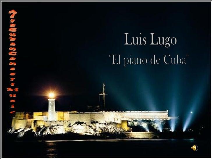 Acerca de Luis LugoLuis Lugo nació en La Habana, Cuba. Recibió una herencia musical de sus padres queresulta clave en su f...