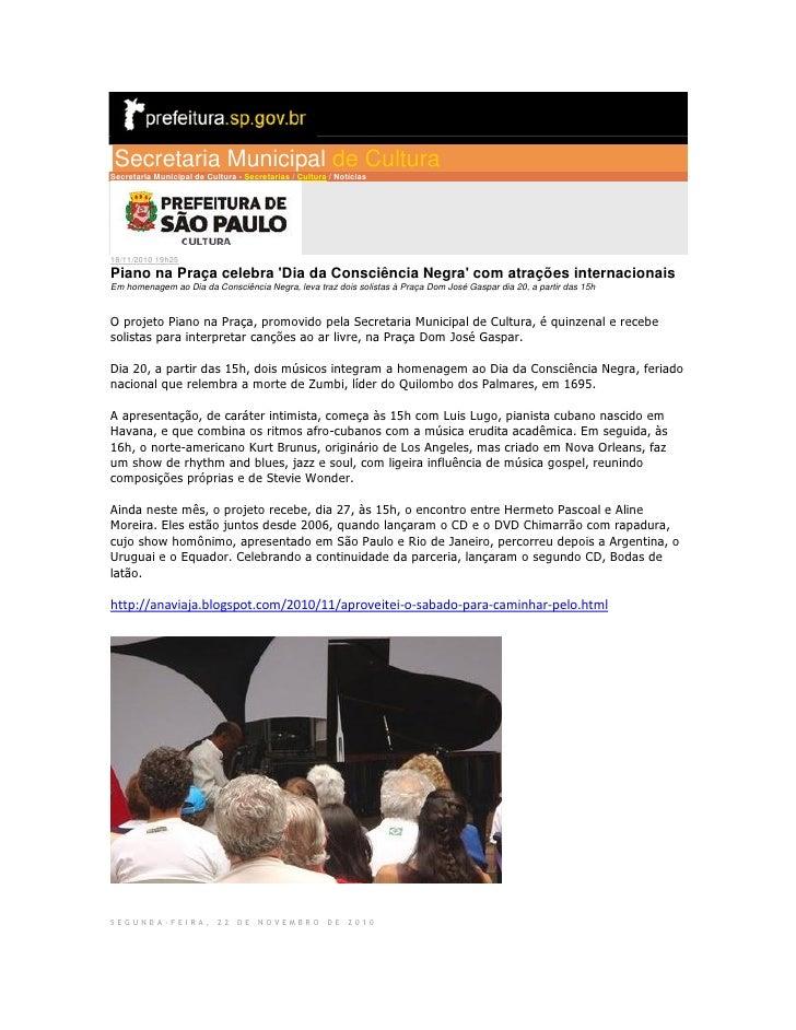Secretaria Municipal de CulturaSecretaria Municipal de Cultura - Secretarias / Cultura / Notícias18/11/2010 19h25Piano na ...