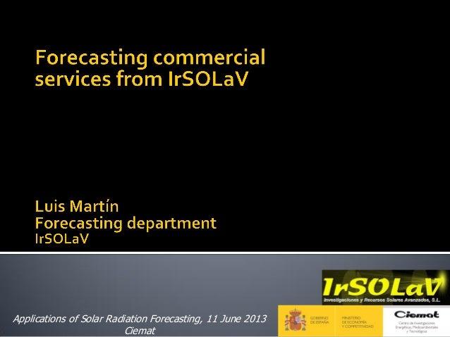 Applications of Solar Radiation Forecasting, 11 June 2013Ciemat