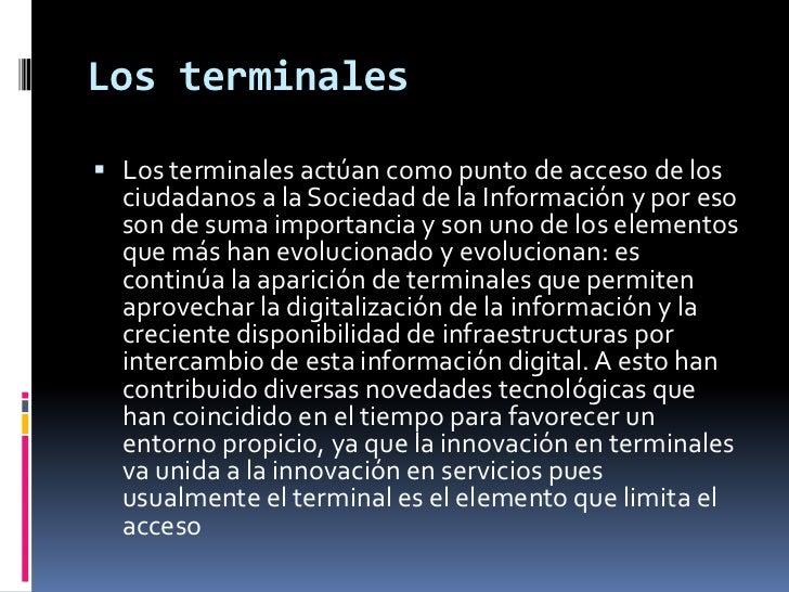 Los terminales<br />Los terminales actúan como punto de acceso de los ciudadanos a la Sociedad de la Información y por eso...