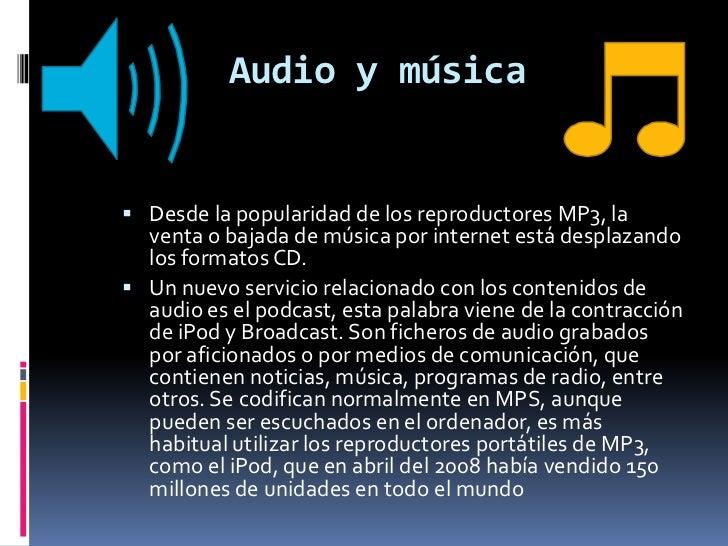 Audio y música<br />Desde la popularidad de los reproductores MP3, la venta o bajada de música por internet está de...
