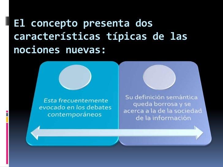 El concepto presenta dos características típicas de las nociones nuevas:<br />