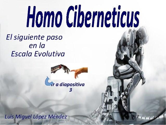 Luis Miguel López Méndez El siguiente paso en la Escala Evolutiva Ir a diapositiva 3