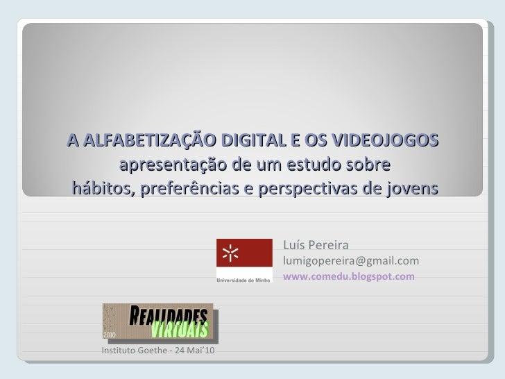 A ALFABETIZAÇÃO DIGITAL E OS VIDEOJOGOS  apresentação de um estudo sobre hábitos, preferências e perspectivas de jovens Lu...