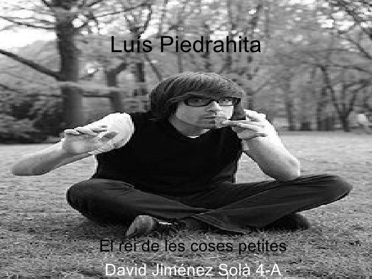 Luís Piedrahita El rei de les coses petites David Jiménez Solà 4-A