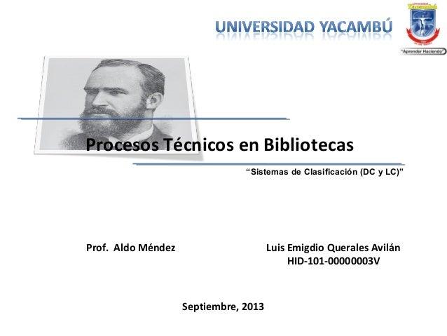 """""""Sistemas de Clasificación (DC y LC)"""" Procesos Técnicos en Bibliotecas Luis Emigdio Querales Avilán HID-101-00000003V Prof..."""