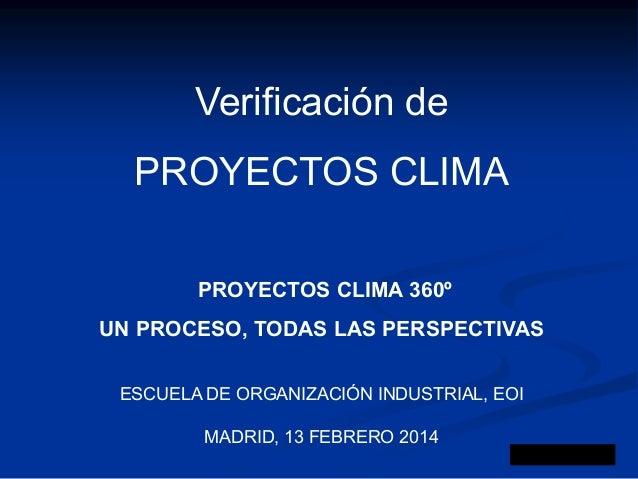 Verificación de  PROYECTOS CLIMA PROYECTOS CLIMA 360º  UN PROCESO, TODAS LAS PERSPECTIVAS ESCUELA DE ORGANIZACIÓN INDUSTRI...