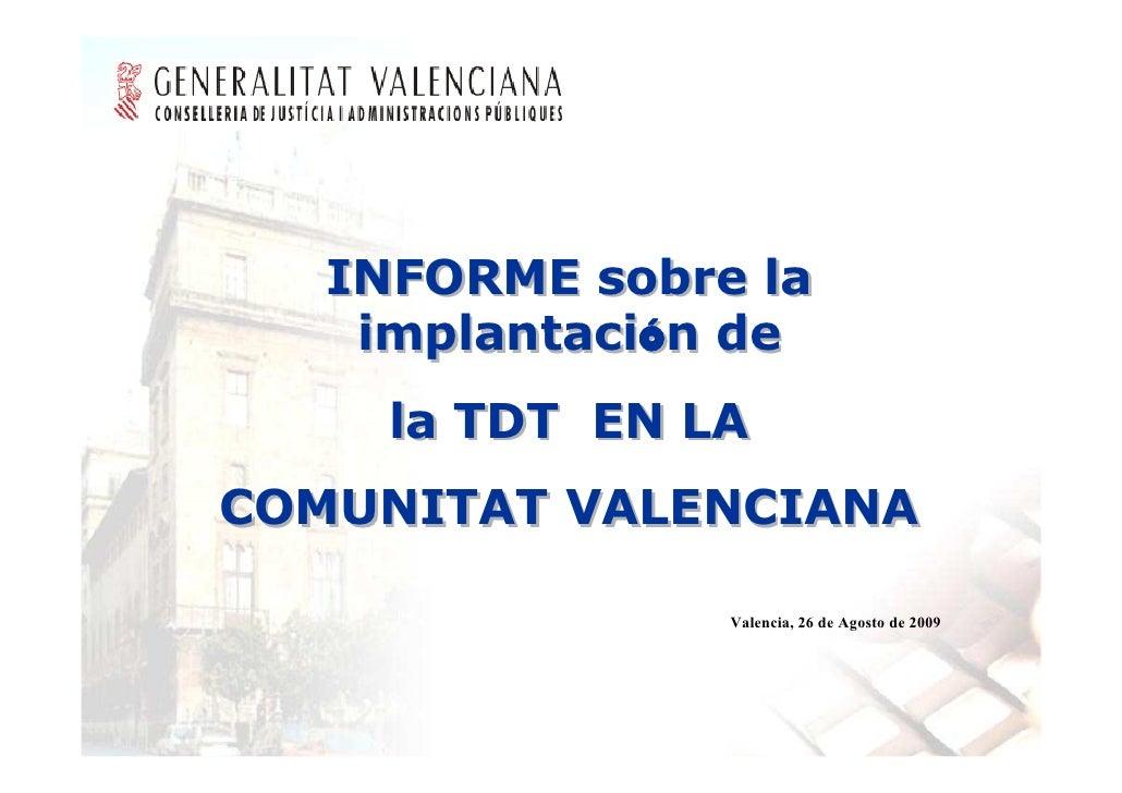 INFORME sobre la     implantación de               ó      la TDT EN LA COMUNITAT VALENCIANA                  Valencia, 26 ...